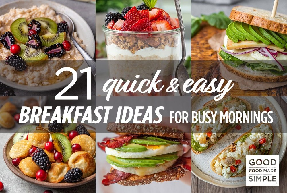 21 Quick Easy Breakfast Ideas For Busy Mornings Good Food Made